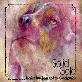 Solid Gold by Johnny Bluegrass and The Coonhounds